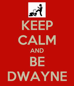 Poster: KEEP CALM AND BE DWAYNE
