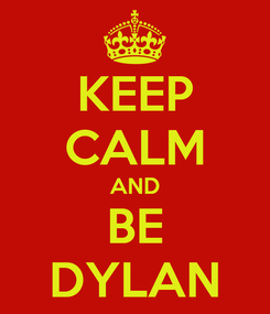 Poster: KEEP CALM AND BE DYLAN