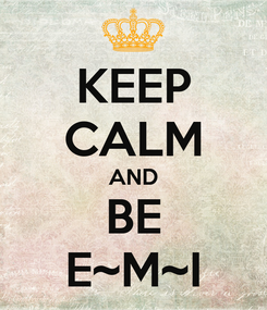 Poster: KEEP CALM AND BE E~M~I