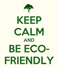 Poster: KEEP CALM AND BE ECO- FRIENDLY