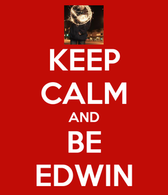 Poster: KEEP CALM AND BE EDWIN