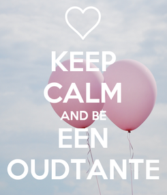 Poster: KEEP CALM AND BE EEN OUDTANTE