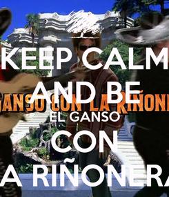 Poster: KEEP CALM AND BE EL GANSO CON LA RIÑONERA