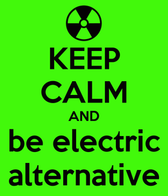 Poster: KEEP CALM AND be electric alternative