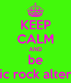 Poster: KEEP CALM AND be electric rock alternative