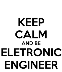 Poster: KEEP CALM AND BE ELETRONIC ENGINEER
