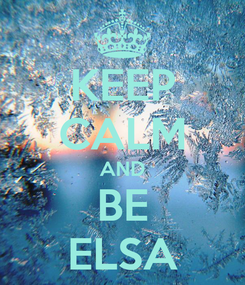 Poster: KEEP CALM AND BE ELSA