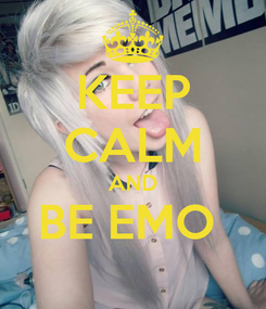 Poster: KEEP CALM AND BE EMO