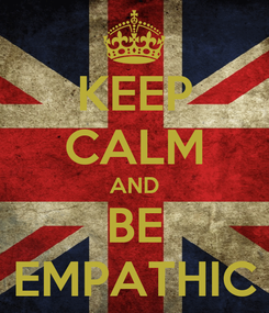 Poster: KEEP CALM AND BE EMPATHIC