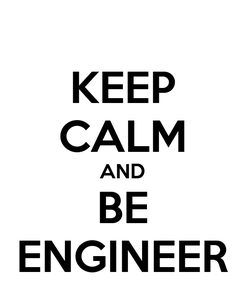 Poster: KEEP CALM AND BE ENGINEER