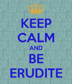 Poster: KEEP CALM AND BE ERUDITE