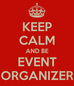 Poster: KEEP CALM AND BE EVENT ORGANIZER
