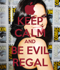 Poster: KEEP CALM AND BE EVIL REGAL