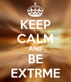 Poster: KEEP CALM AND BE EXTRME