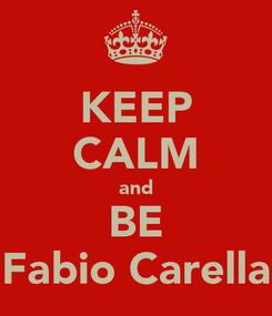 Poster: KEEP CALM and BE Fabio Carella