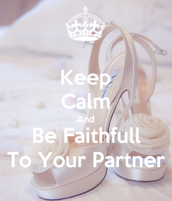 Poster: Keep Calm And Be Faithfull To Your Partner