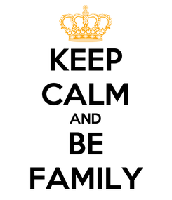 Poster: KEEP CALM AND BE FAMILY