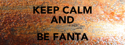 Poster: KEEP CALM AND BE FANTA