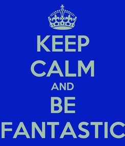 Poster: KEEP CALM AND BE FANTASTIC