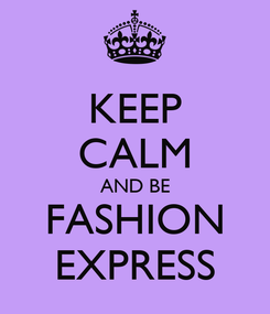 Poster: KEEP CALM AND BE FASHION EXPRESS