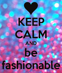 Poster: KEEP CALM AND be fashionable