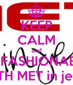 Poster: KEEP CALM and BE FASHIONABLE WITH MET in jeans
