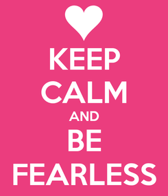 Poster: KEEP CALM AND BE FEARLESS