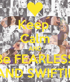 Poster: Keep  Calm AND Be FEARLESS AND SWIFTIE