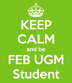 Poster: KEEP CALM and be FEB UGM Student