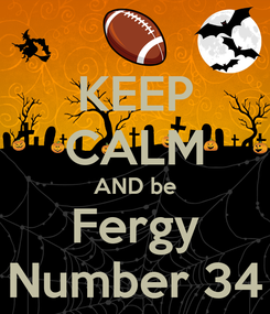 Poster: KEEP CALM AND be Fergy Number 34