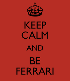 Poster: KEEP CALM AND BE FERRARI