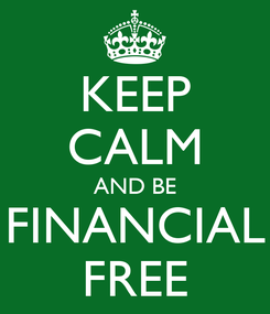 Poster: KEEP CALM AND BE FINANCIAL FREE