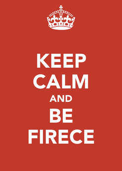 Poster: KEEP CALM AND BE FIRECE