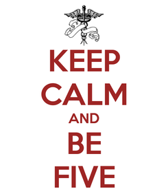 Poster: KEEP CALM AND BE FIVE