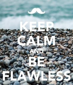 Poster: KEEP CALM AND BE FLAWLESS