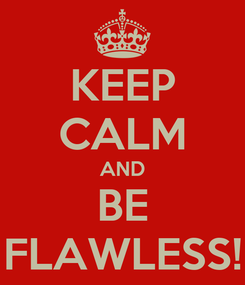 Poster: KEEP CALM AND BE FLAWLESS!