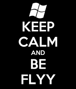 Poster: KEEP CALM AND BE FLYY