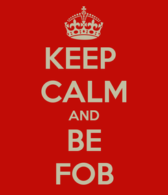Poster: KEEP  CALM AND BE FOB