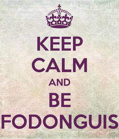 Poster: KEEP CALM AND BE FODONGUIS