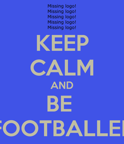Poster: KEEP CALM AND BE  FOOTBALLER