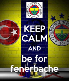 Poster: KEEP CALM AND be for fenerbache
