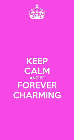 Poster: KEEP CALM AND BE FOREVER CHARMING