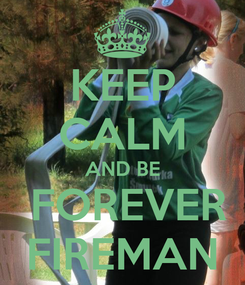 Poster: KEEP CALM AND BE  FOREVER FIREMAN