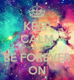 Poster: KEEP CALM AND BE FOREVER ON