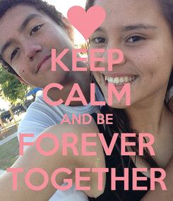 Poster: KEEP CALM AND BE FOREVER TOGETHER