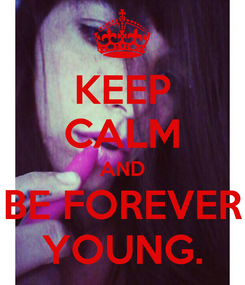 Poster: KEEP CALM AND BE FOREVER YOUNG.