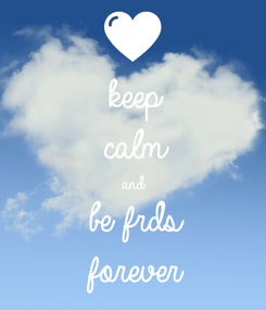 Poster: keep calm and be frds forever