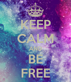 Poster: KEEP CALM AND BE FREE