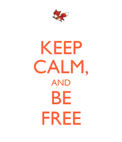 Poster: KEEP CALM, AND BE FREE
