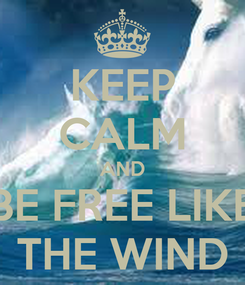 Poster: KEEP CALM AND BE FREE LIKE THE WIND